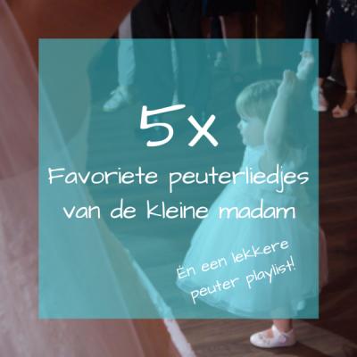 5x Favoriete peuterliedjes van de kleine madam